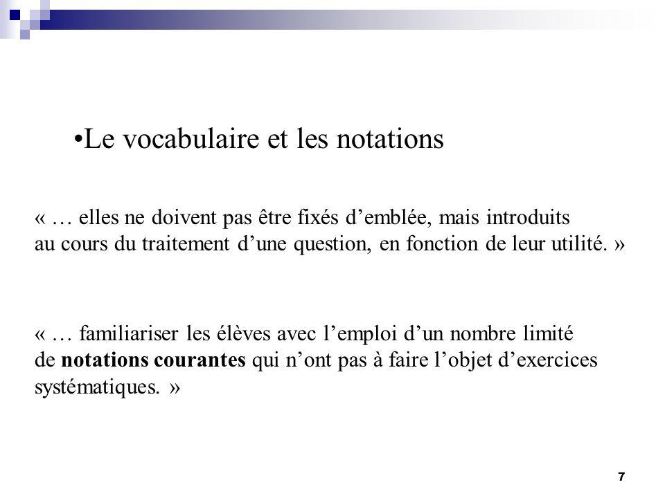 7 Le vocabulaire et les notations « … elles ne doivent pas être fixés demblée, mais introduits au cours du traitement dune question, en fonction de le