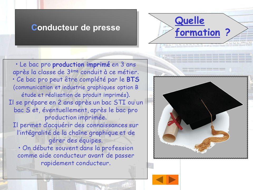 Conducteur de presse Dans quelles conditions travaille-t-il ? Ce sont des emplois ouvriers qui sorganisent dans des ateliers de production dimprimés.
