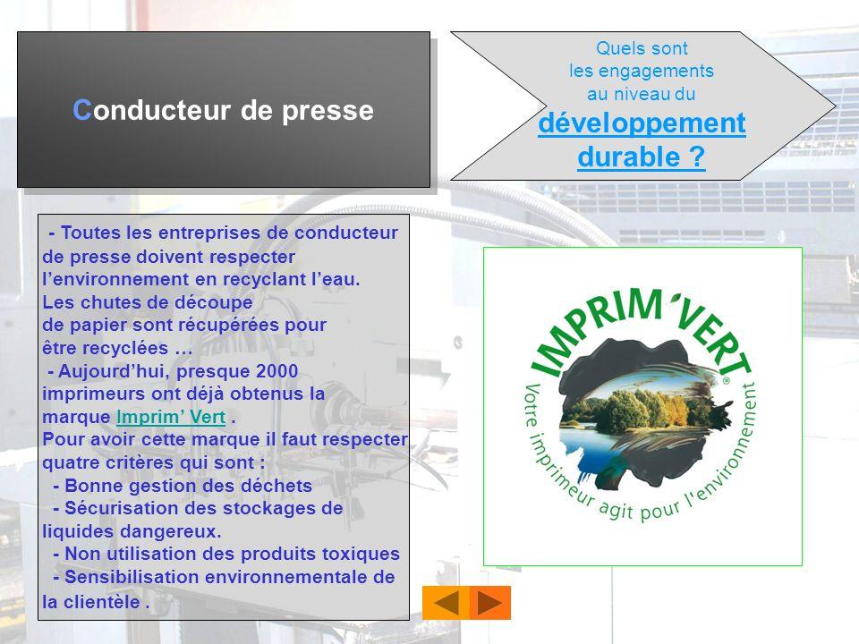 Conducteur de presse Quels sont les engagements au niveau du développement durable ? La gâche est recyclable. Les encres sont faites à base de lin, de