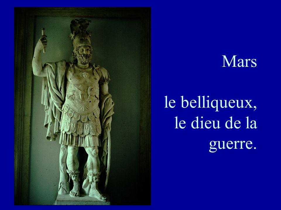 Mars le belliqueux, le dieu de la guerre.