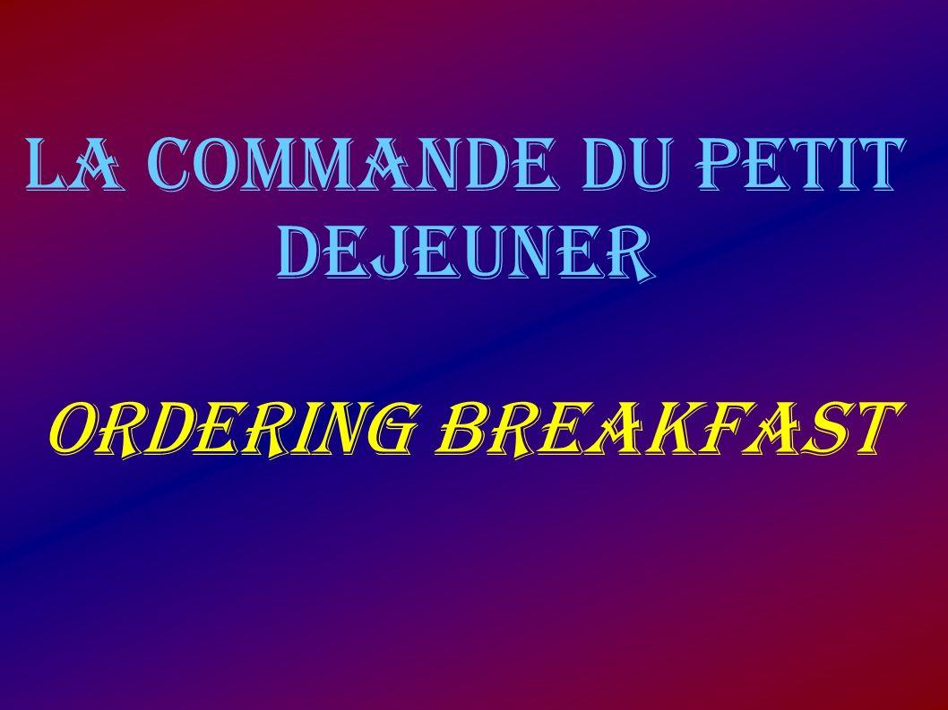 LA COMMANDE DU PETIT DEJEUNER ORDERING BREAKFAST