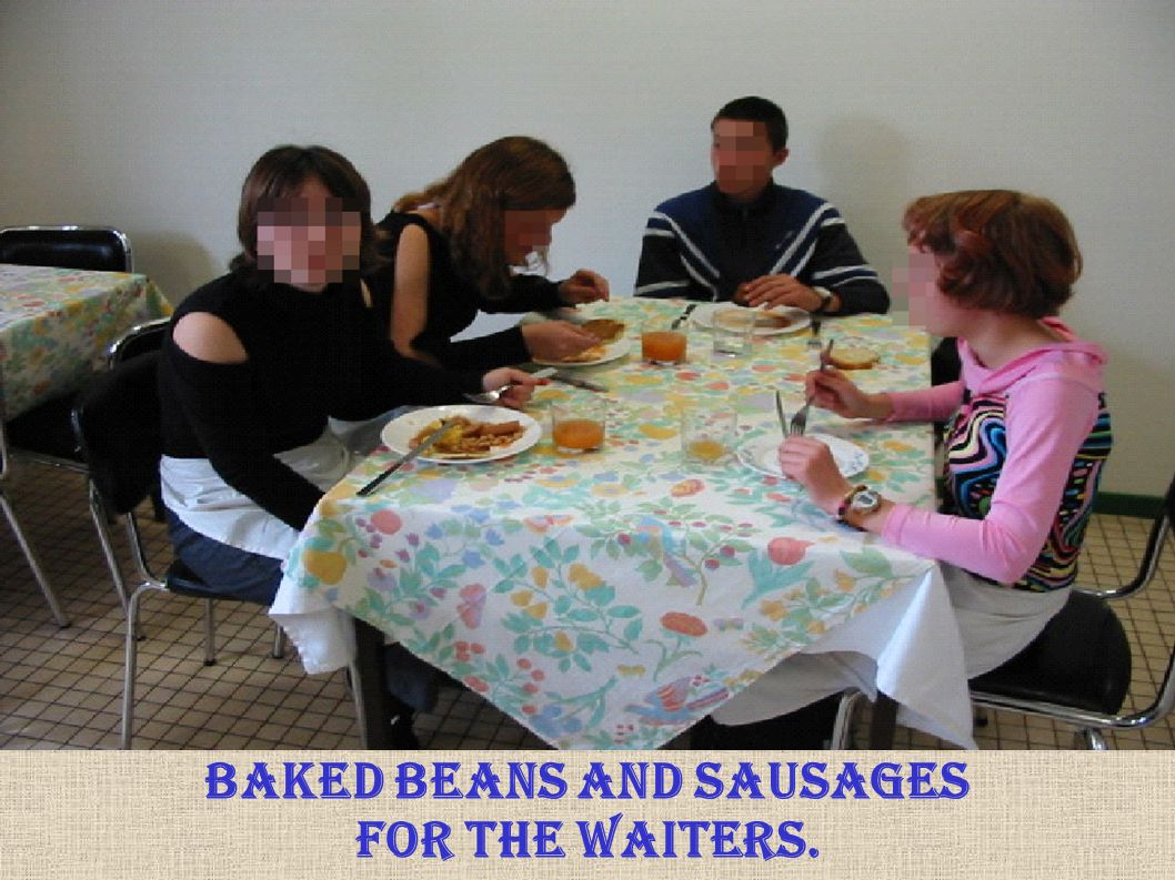 Baked beans and sausages for the waiters.