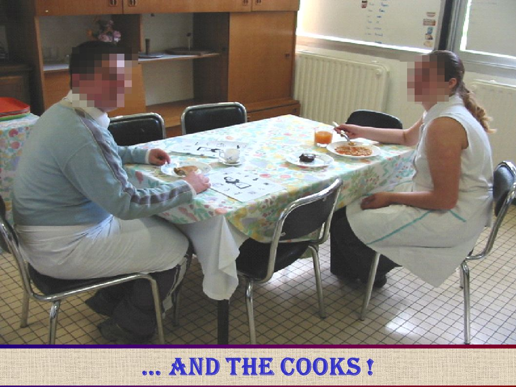 … and the cooks !