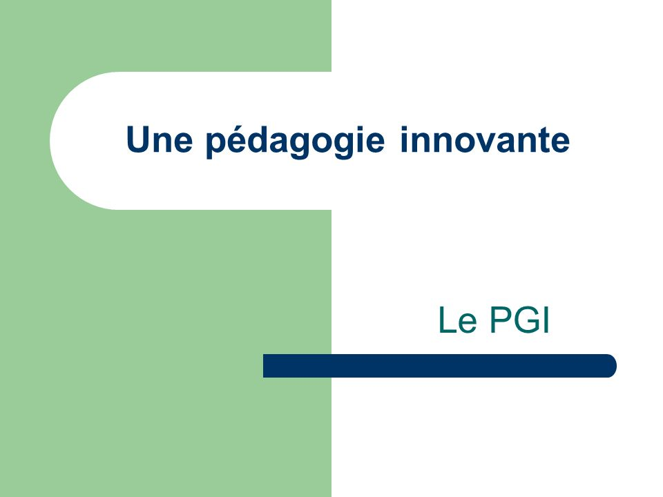 Une pédagogie innovante Le PGI