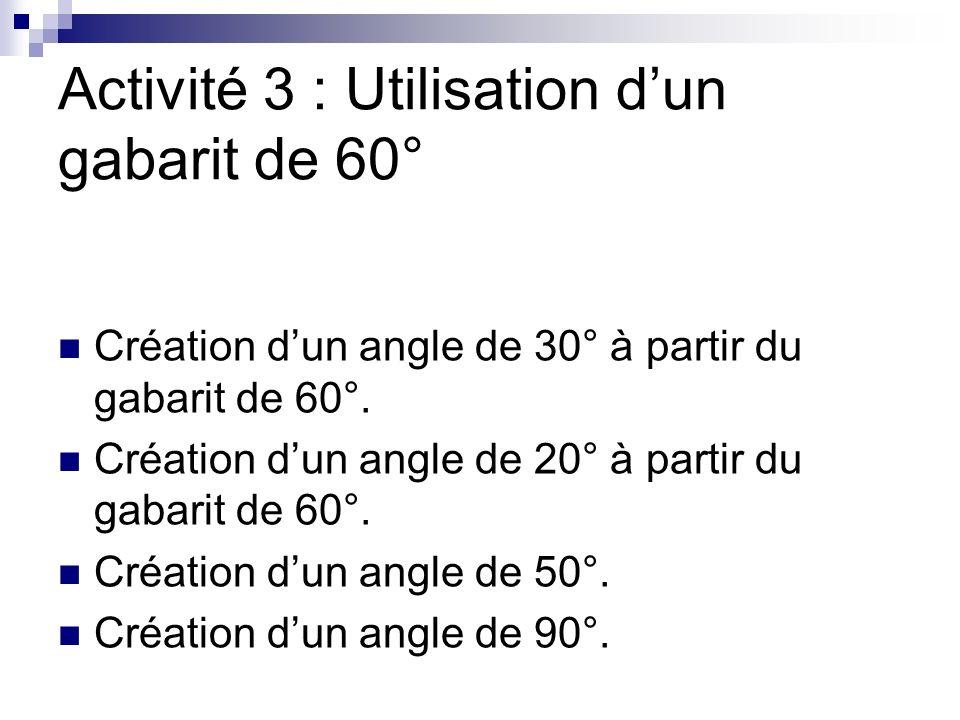 Activité 3 : Utilisation dun gabarit de 60° Création dun angle de 30° à partir du gabarit de 60°.