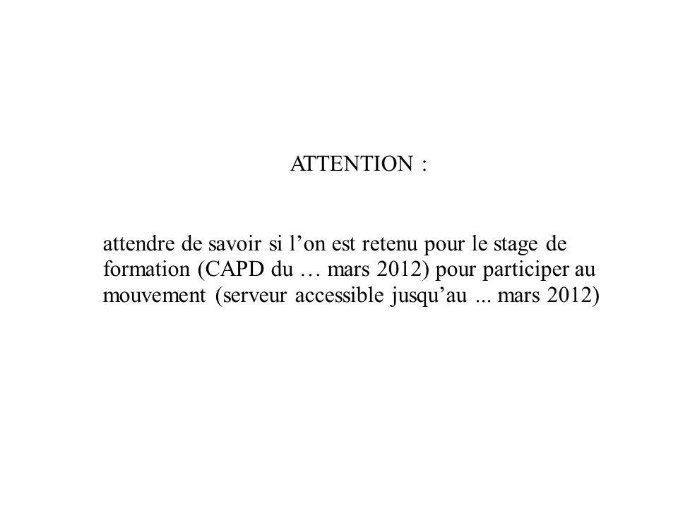 ATTENTION : attendre de savoir si lon est retenu pour le stage de formation (CAPD du … mars 2012) pour participer au mouvement (serveur accessible jus