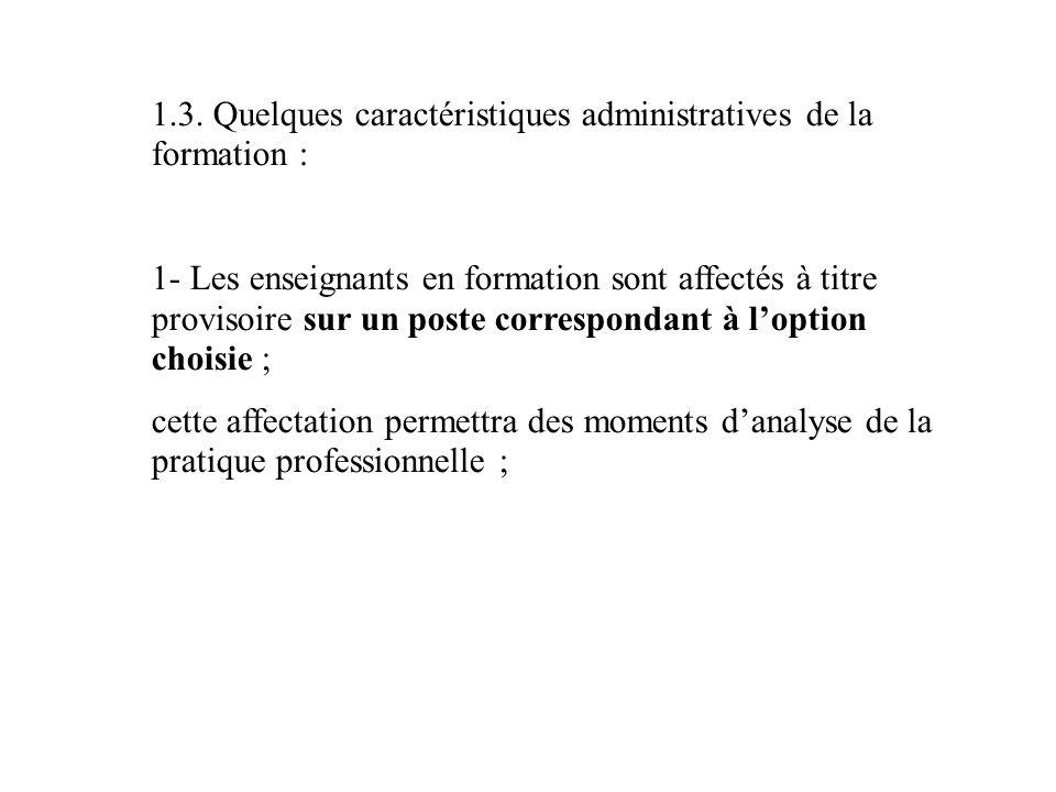 1.3. Quelques caractéristiques administratives de la formation : 1- Les enseignants en formation sont affectés à titre provisoire sur un poste corresp