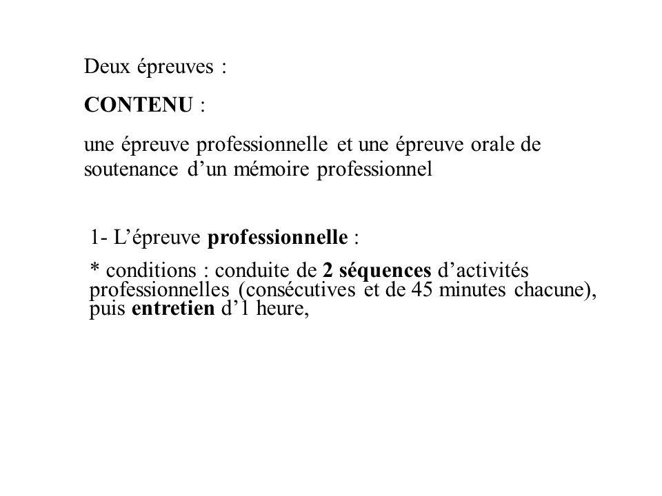 Deux épreuves : CONTENU : une épreuve professionnelle et une épreuve orale de soutenance dun mémoire professionnel 1- Lépreuve professionnelle : * con