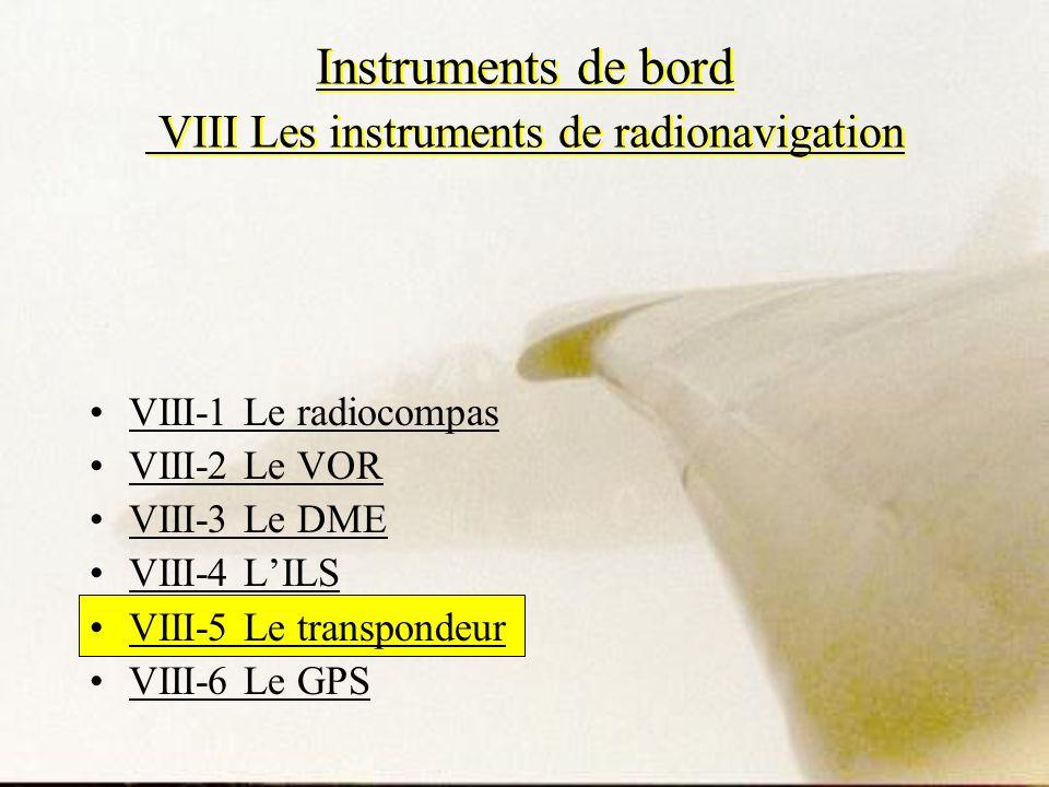 Instruments de bord VIII Les instruments de radionavigation VIII-1 Le radiocompas VIII-2 Le VOR VIII-3 Le DME VIII-4 LILS VIII-5 Le transpondeur VIII-