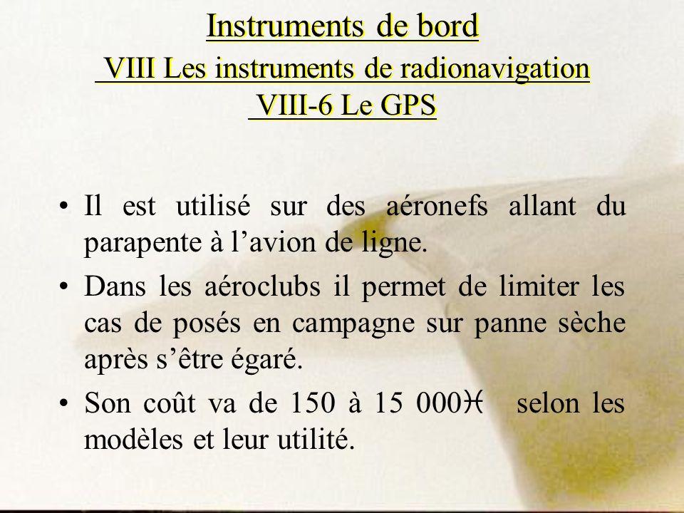Instruments de bord VIII Les instruments de radionavigation VIII-6 Le GPS Il est utilisé sur des aéronefs allant du parapente à lavion de ligne. Dans