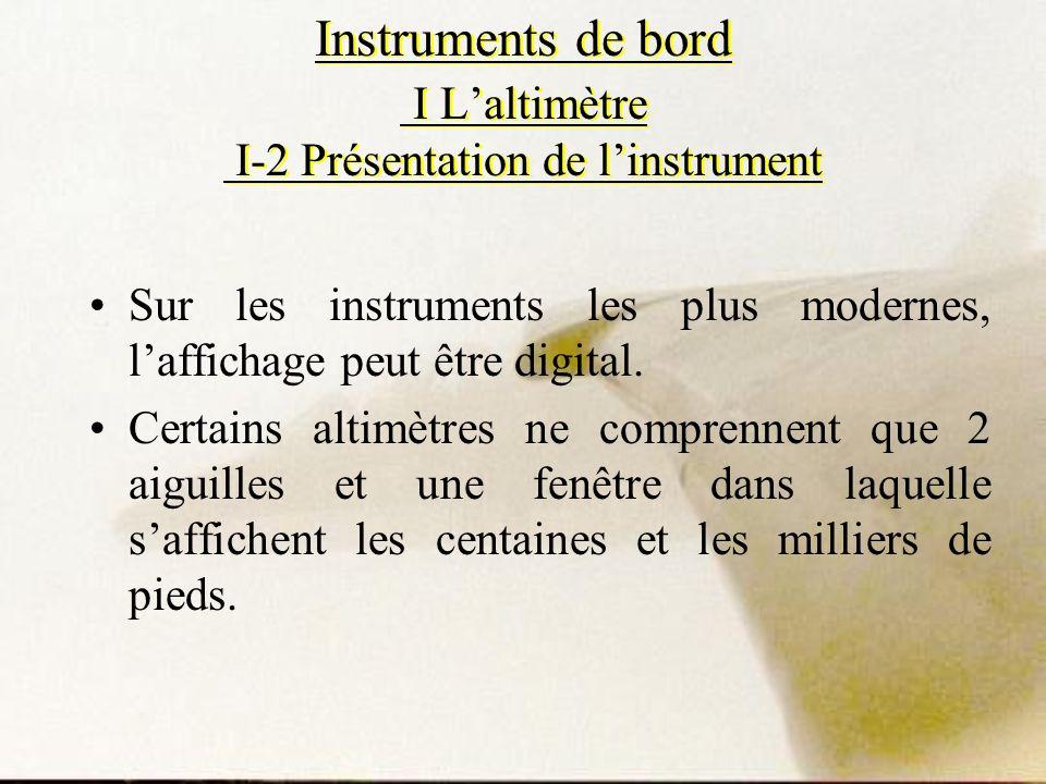 Sur les instruments les plus modernes, laffichage peut être digital. Certains altimètres ne comprennent que 2 aiguilles et une fenêtre dans laquelle s