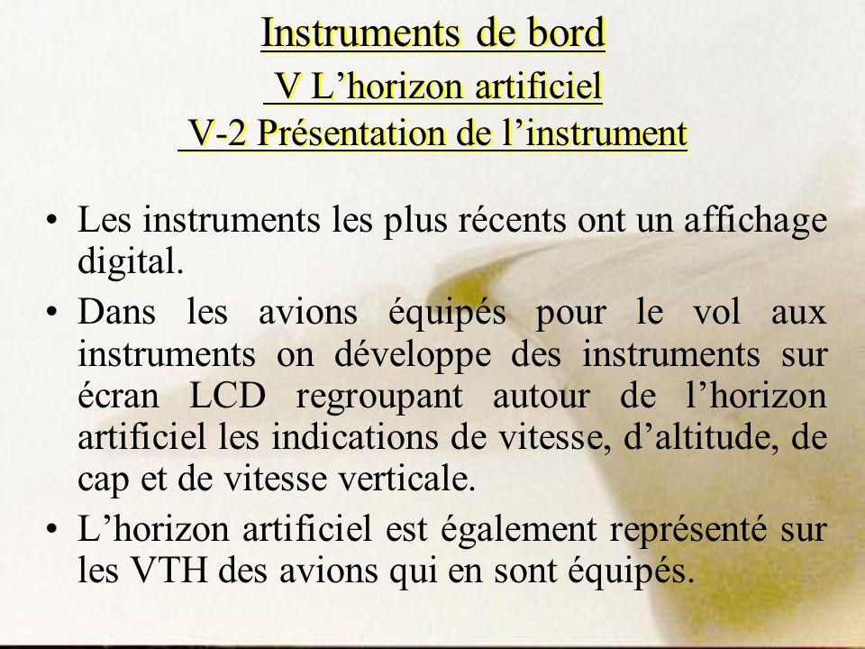 Instruments de bord V Lhorizon artificiel V-2 Présentation de linstrument Les instruments les plus récents ont un affichage digital. Dans les avions é