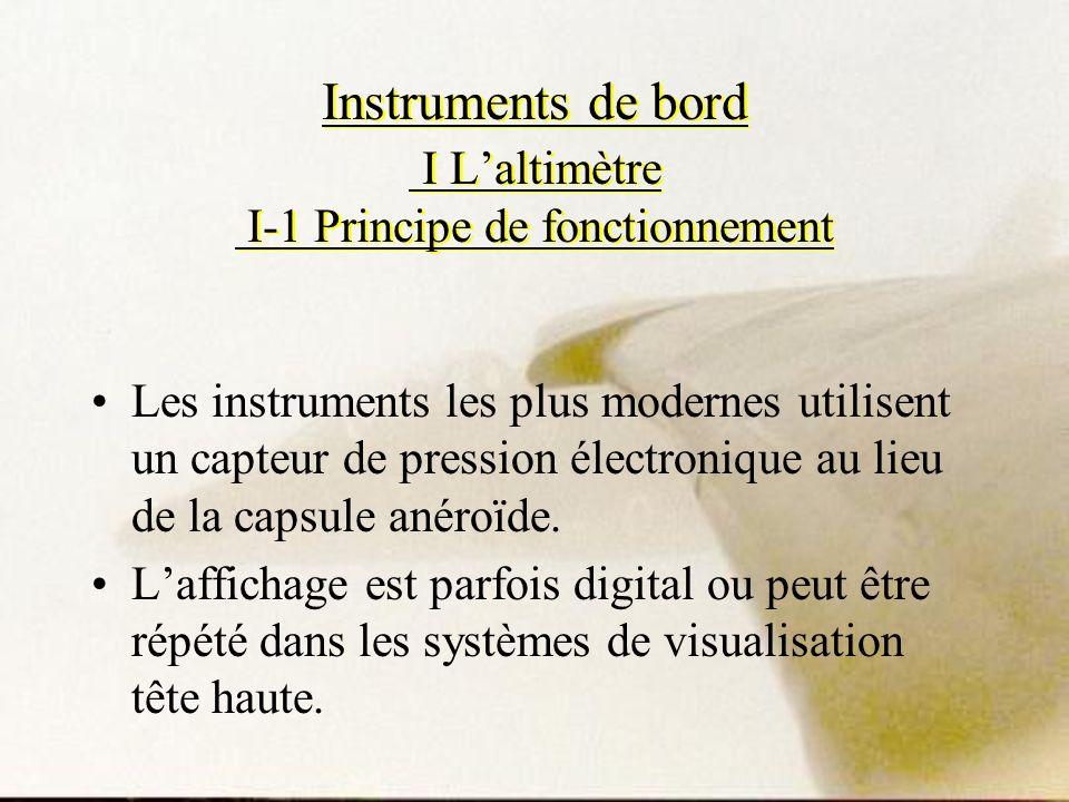 Instruments de bord I Laltimètre I-1 Principe de fonctionnement Les instruments les plus modernes utilisent un capteur de pression électronique au lie