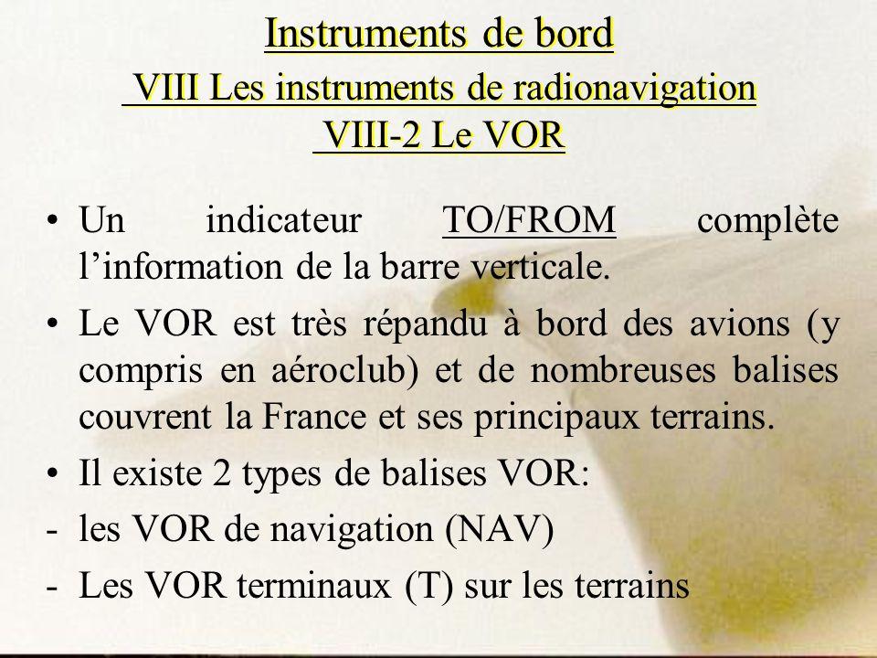Instruments de bord VIII Les instruments de radionavigation VIII-2 Le VOR Un indicateur TO/FROM complète linformation de la barre verticale. Le VOR es
