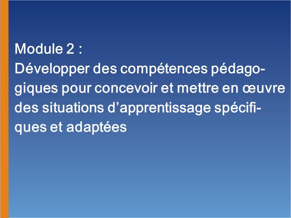 Module 2 : Développer des compétences pédago- giques pour concevoir et mettre en œuvre des situations dapprentissage spécifi- ques et adaptées