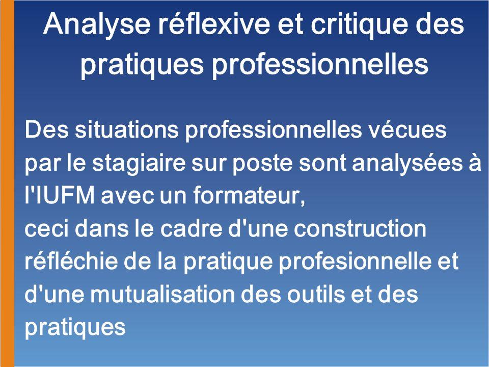 Analyse réflexive et critique des pratiques professionnelles Des situations professionnelles vécues par le stagiaire sur poste sont analysées à l'IUFM