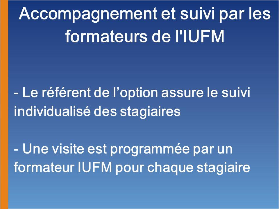 Accompagnement et suivi par les formateurs de l'IUFM - Le référent de loption assure le suivi individualisé des stagiaires - Une visite est programmée