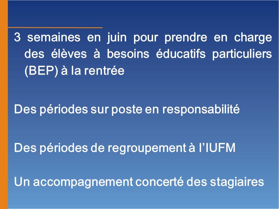 3 semaines en juin pour prendre en charge des élèves à besoins éducatifs particuliers (BEP) à la rentrée Des périodes sur poste en responsabilité Des