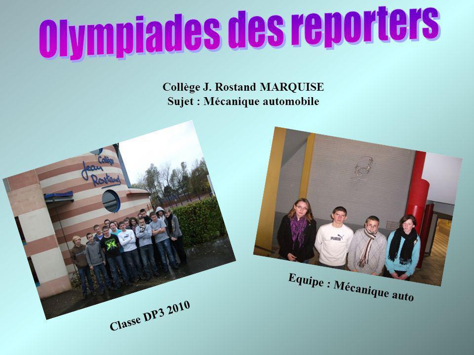 Collège J. Rostand MARQUISE Sujet : Mécanique automobile Equipe : Mécanique auto Classe DP3 2010