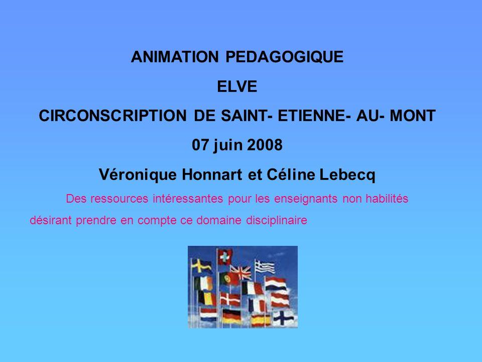 ANIMATION PEDAGOGIQUE ELVE CIRCONSCRIPTION DE SAINT- ETIENNE- AU- MONT 07 juin 2008 Véronique Honnart et Céline Lebecq Des ressources intéressantes po