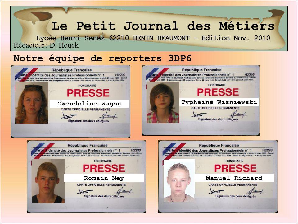 Le Petit Journal des Métiers Notre équipe de reporters 3DP6 Lycée Henri Senez 62210 HENIN BEAUMONT – Edition Nov. 2010 Gwendoline Wagon Typhaine Wisni