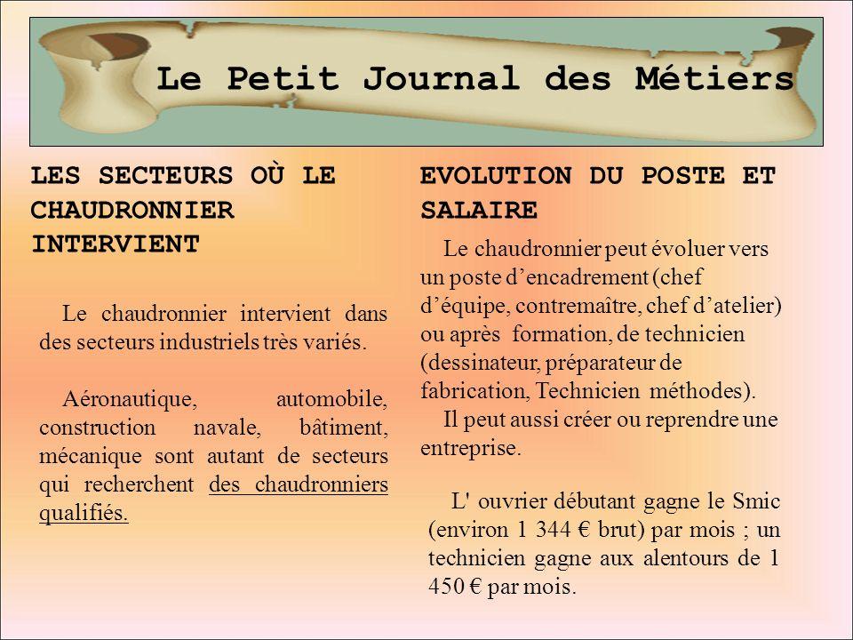 Le Petit Journal des Métiers LES SECTEURS OÙ LE CHAUDRONNIER INTERVIENT Le chaudronnier intervient dans des secteurs industriels très variés. Aéronaut