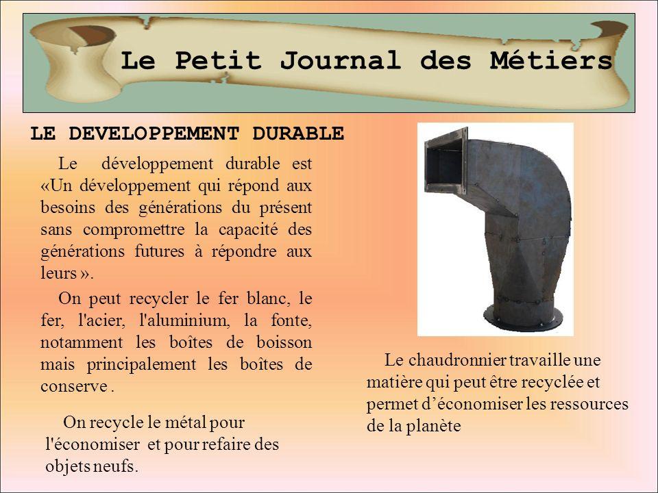 Le Petit Journal des Métiers LE DEVELOPPEMENT DURABLE Le développement durable est «Un développement qui répond aux besoins des générations du présent
