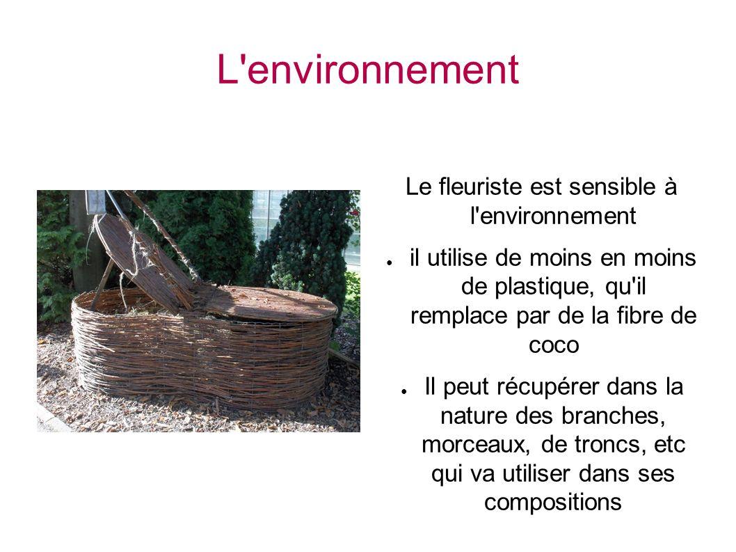 L'environnement Le fleuriste est sensible à l'environnement il utilise de moins en moins de plastique, qu'il remplace par de la fibre de coco Il peut
