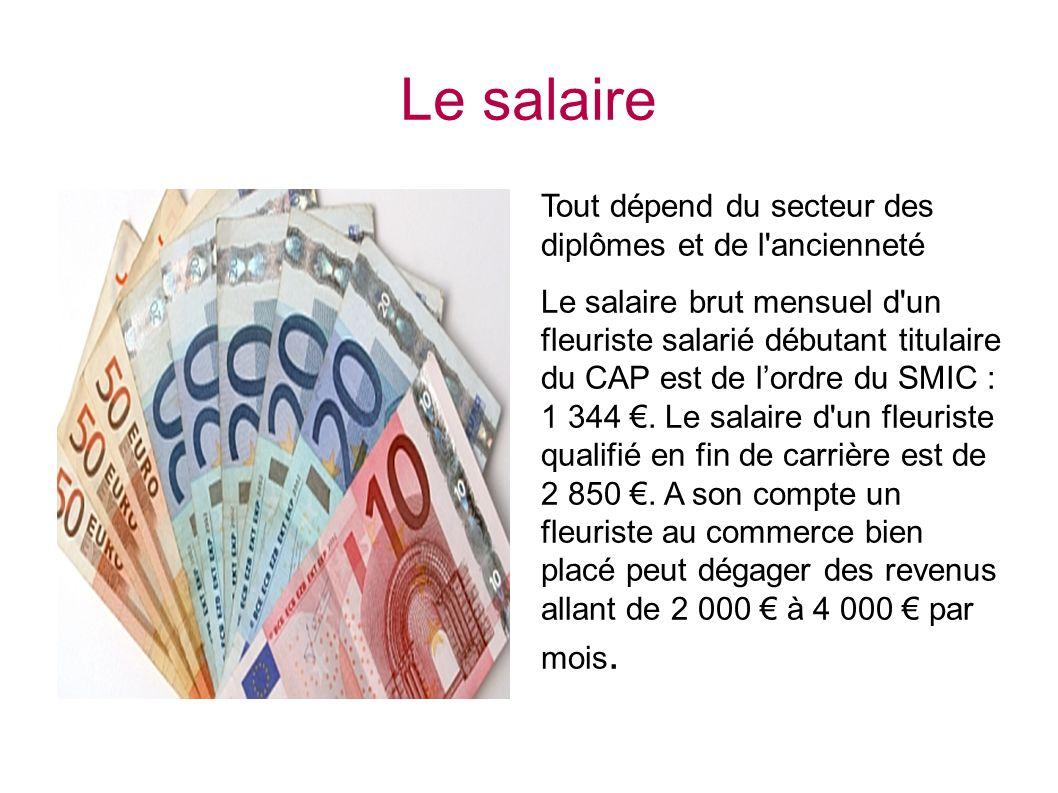 Le salaire Tout dépend du secteur des diplômes et de l'ancienneté Le salaire brut mensuel d'un fleuriste salarié débutant titulaire du CAP est de lord