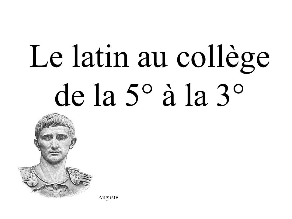 Le latin au collège de la 5° à la 3° Auguste