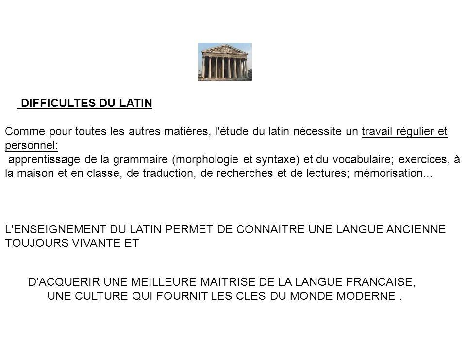 DIFFICULTES DU LATIN Comme pour toutes les autres matières, l'étude du latin nécessite un travail régulier et personnel: apprentissage de la grammaire