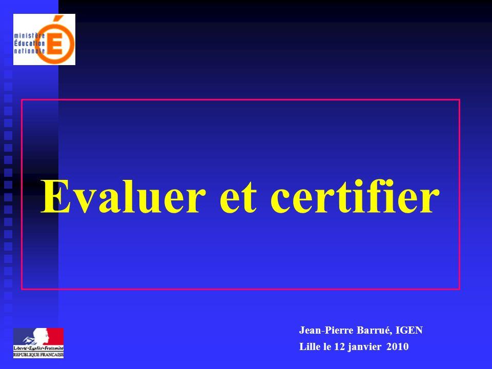 Evaluer et certifier Jean-Pierre Barrué, IGEN Lille le 12 janvier 2010