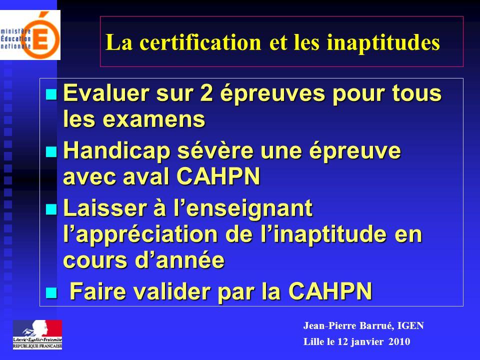 La certification et les inaptitudes Evaluer sur 2 épreuves pour tous les examens Evaluer sur 2 épreuves pour tous les examens Handicap sévère une épre