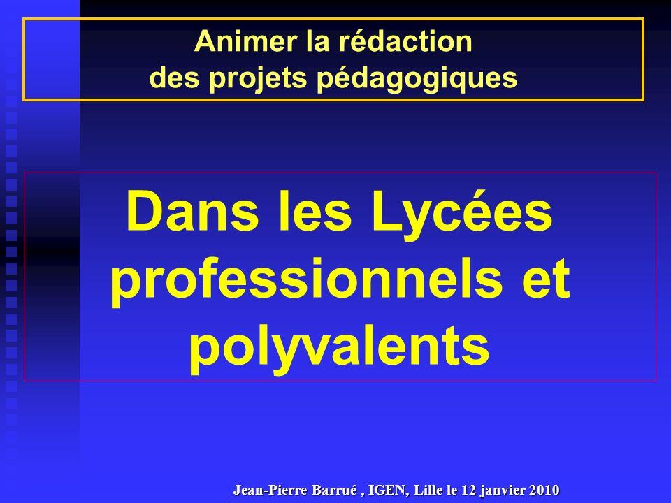 Animer la rédaction des projets pédagogiques Dans les Lycées professionnels et polyvalents Jean-Pierre Barrué, IGEN, Lille le 12 janvier 2010