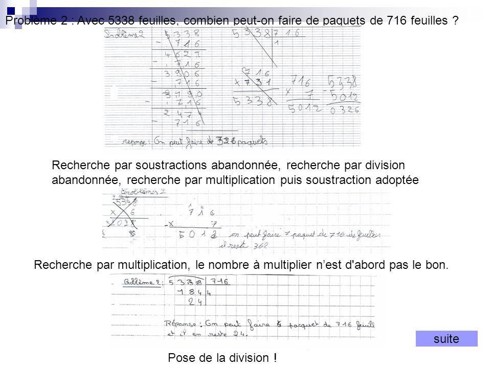 Problème 2 : Avec 5338 feuilles, combien peut-on faire de paquets de 716 feuilles ? Recherche par soustractions abandonnée, recherche par division aba