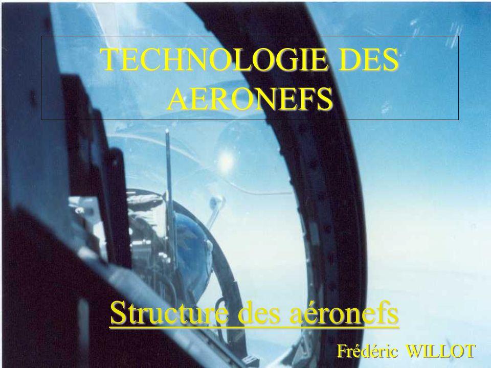 TECHNOLOGIE DES AERONEFS Structure des aéronefs Frédéric WILLOT