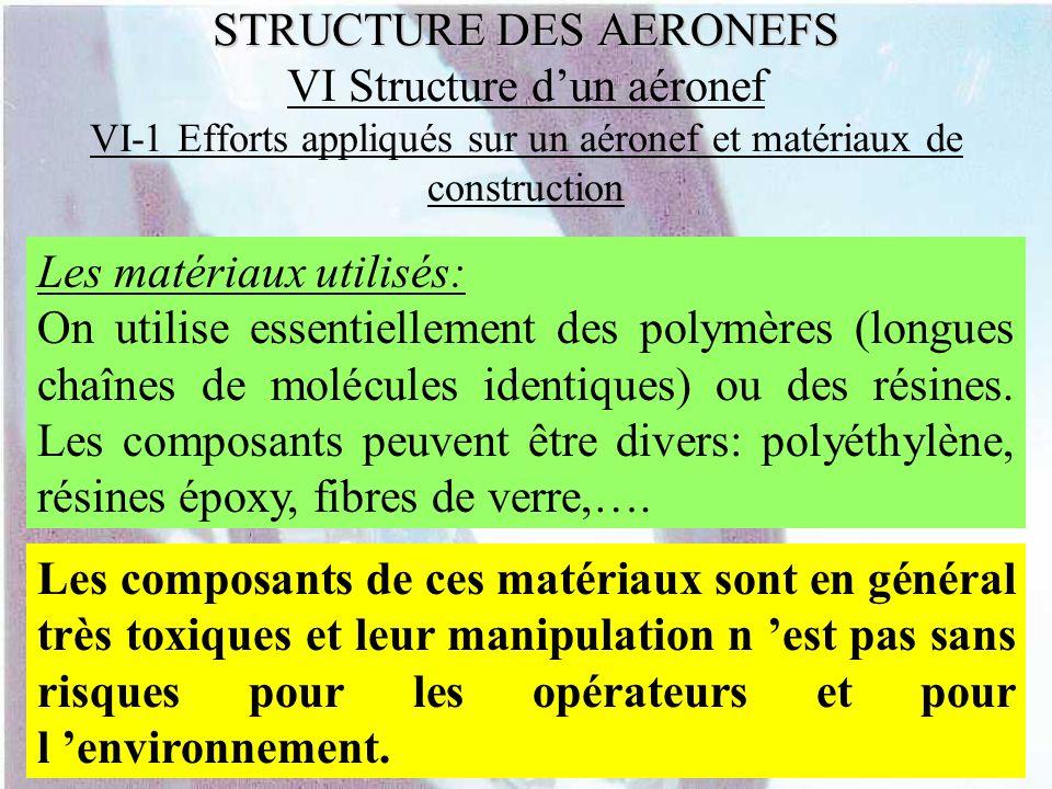 STRUCTURE DES AERONEFS STRUCTURE DES AERONEFS VI Structure dun aéronef VI-1 Efforts appliqués sur un aéronef et matériaux de construction Les matériau