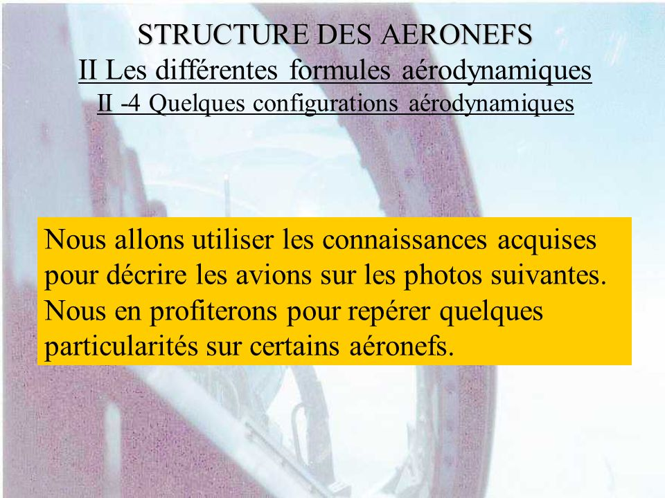 STRUCTURE DES AERONEFS STRUCTURE DES AERONEFS II Les différentes formules aérodynamiques II -4 Quelques configurations aérodynamiques Nous allons util