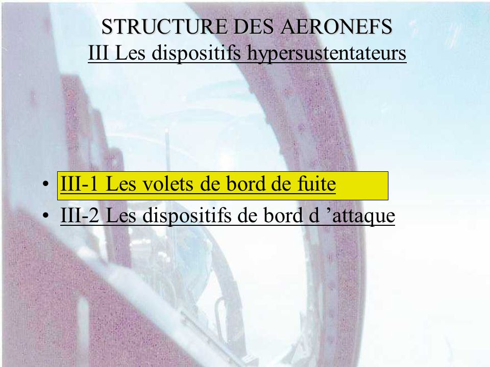 STRUCTURE DES AERONEFS STRUCTURE DES AERONEFS III Les dispositifs hypersustentateurs III-1 Les volets de bord de fuite III-2 Les dispositifs de bord d