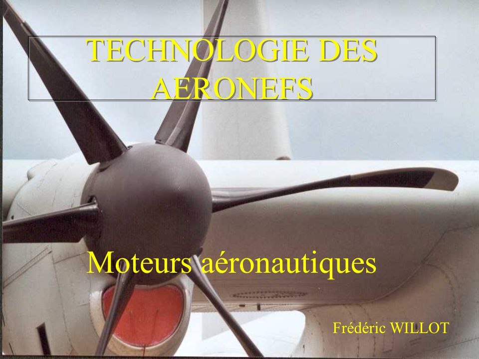 TECHNOLOGIE DES AERONEFS Moteurs aéronautiques Frédéric WILLOT