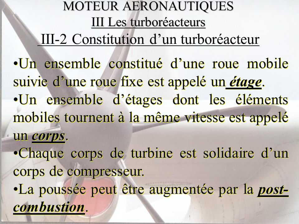 MOTEUR AERONAUTIQUES III Les turboréacteurs MOTEUR AERONAUTIQUES III Les turboréacteurs III-2 Constitution dun turboréacteur Un ensemble constitué dun