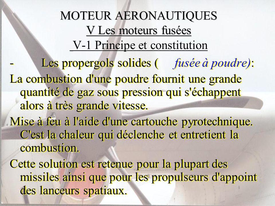 MOTEUR AERONAUTIQUES V Les moteurs fusées MOTEUR AERONAUTIQUES V Les moteurs fusées V-1 Principe et constitution - Les propergols solides ( fuséeà pou