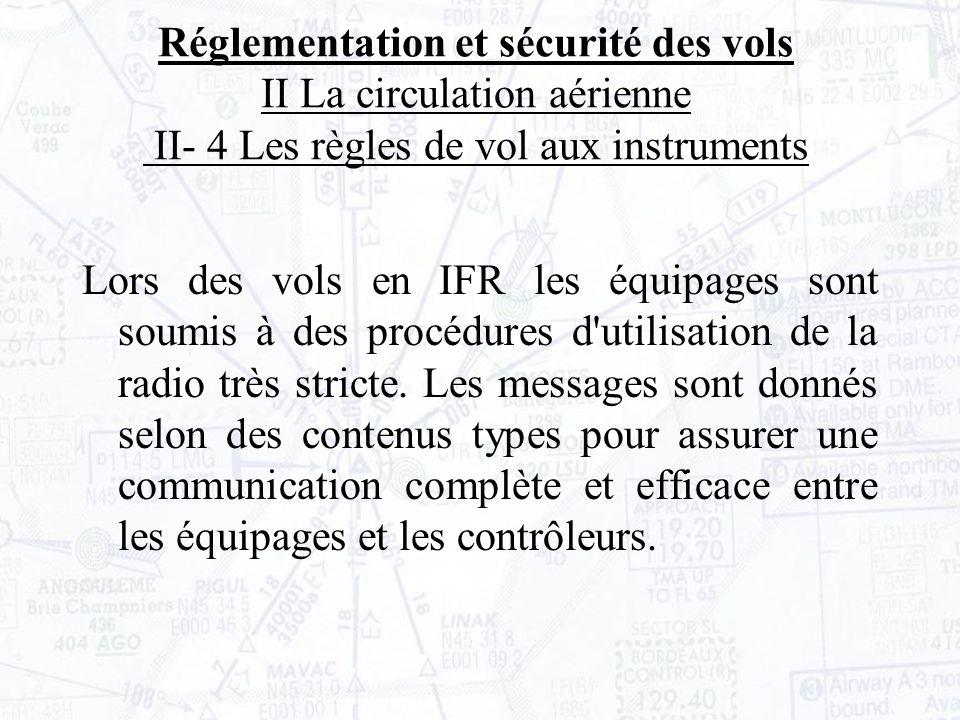 Lors des vols en IFR les équipages sont soumis à des procédures d utilisation de la radio très stricte.