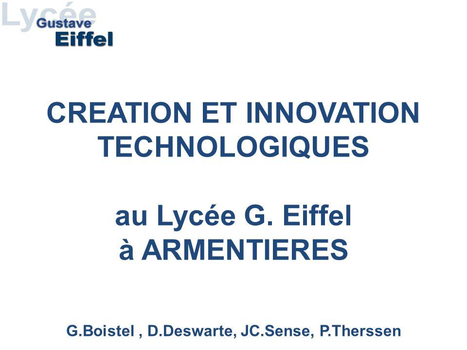 G.Boistel, D.Deswarte, JC.Sense, P.Therssen CREATION ET INNOVATION TECHNOLOGIQUES au Lycée G. Eiffel à ARMENTIERES