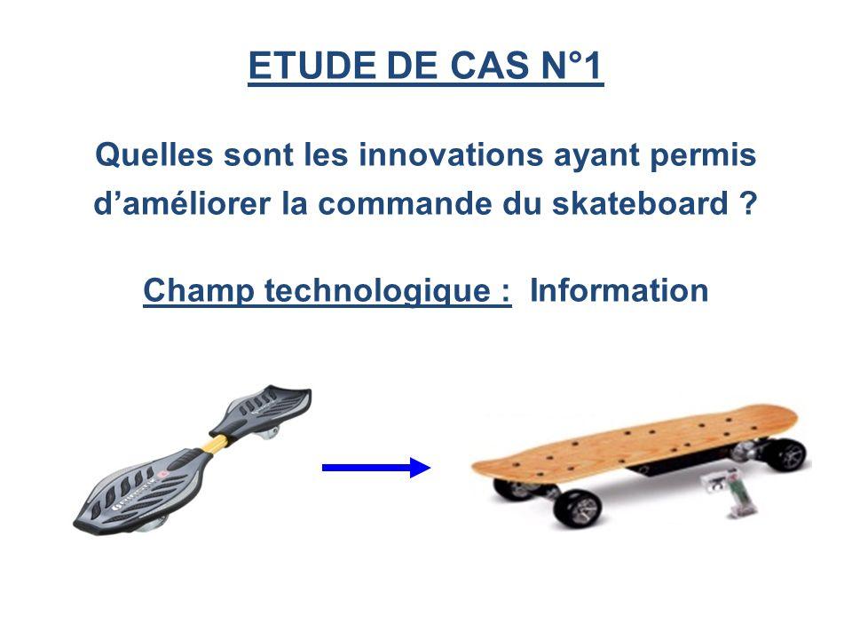 ETUDE DE CAS N°1 Quelles sont les innovations ayant permis daméliorer la commande du skateboard ? Champ technologique : Information