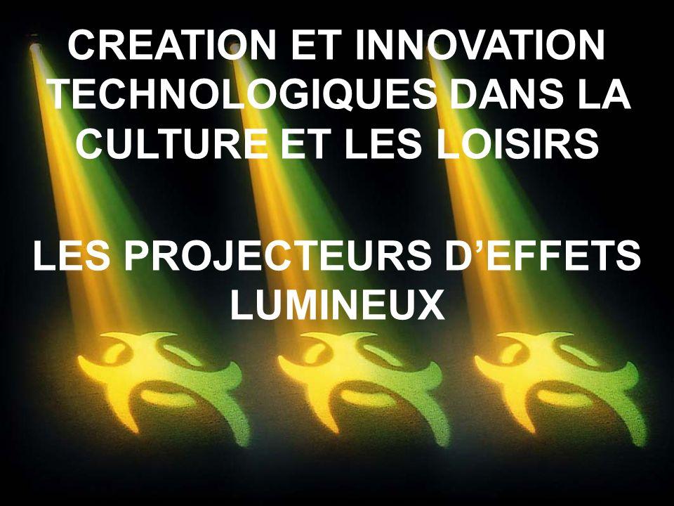 CREATION ET INNOVATION TECHNOLOGIQUES DANS LA CULTURE ET LES LOISIRS LES PROJECTEURS DEFFETS LUMINEUX