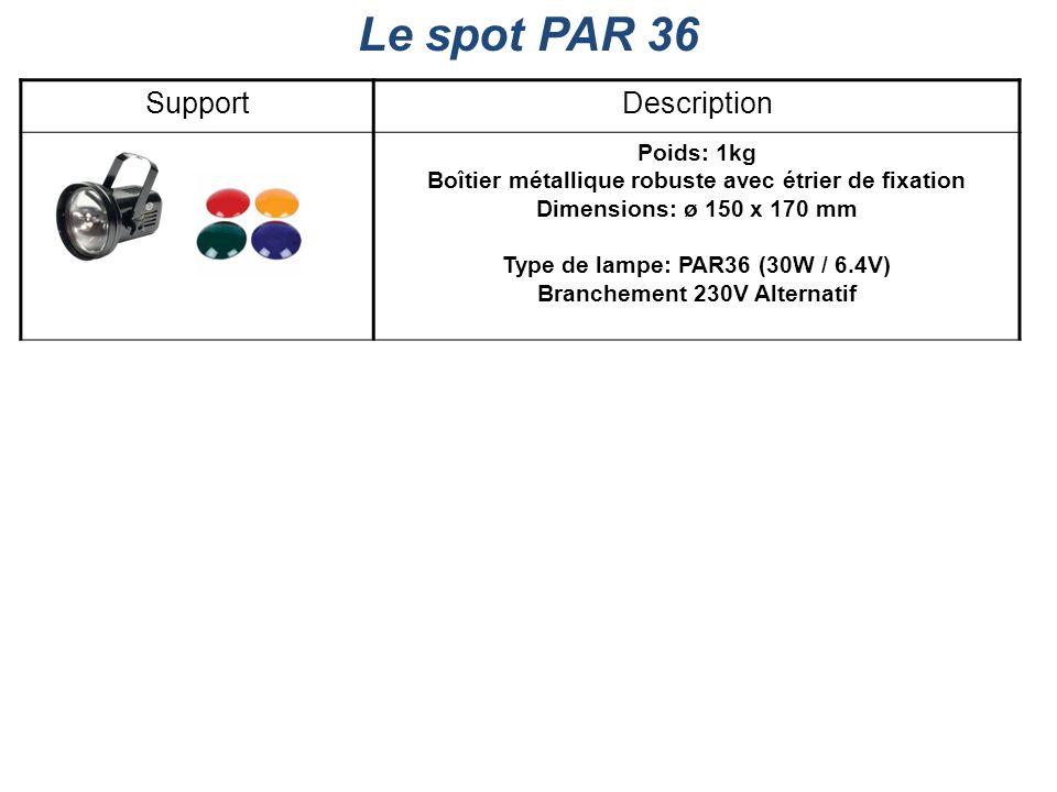 Le spot PAR 36 SupportDescription Poids: 1kg Boîtier métallique robuste avec étrier de fixation Dimensions: ø 150 x 170 mm Type de lampe: PAR36 (30W /
