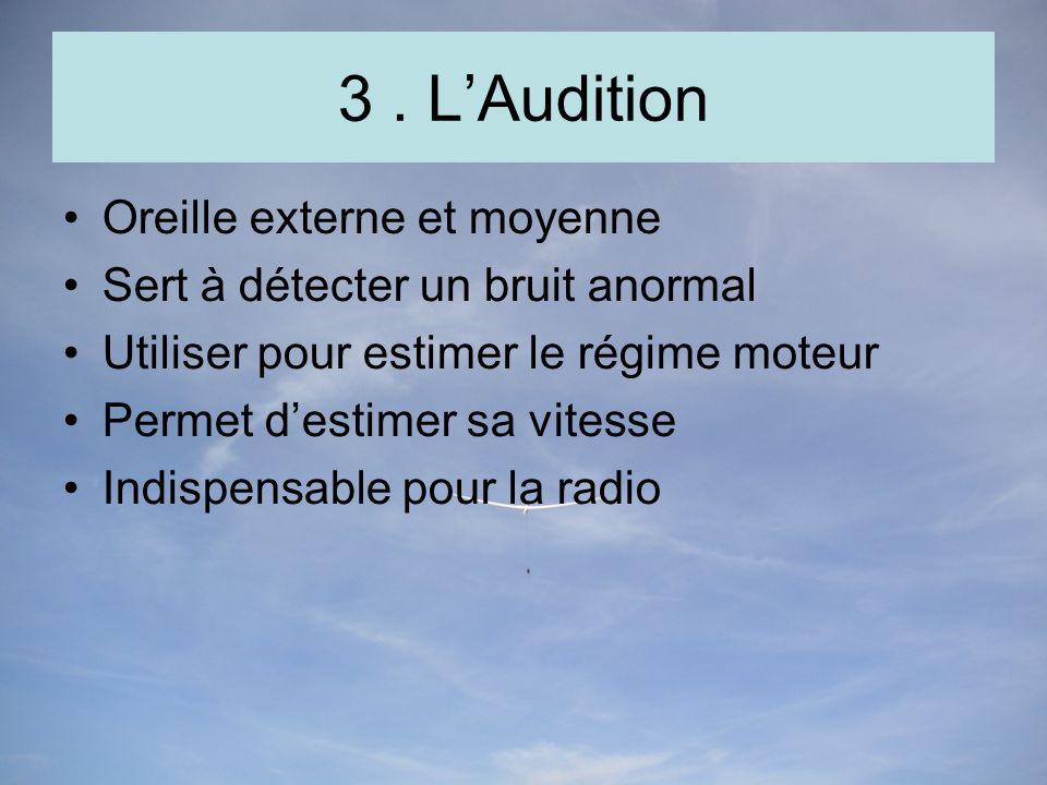 3. LAudition Oreille externe et moyenne Sert à détecter un bruit anormal Utiliser pour estimer le régime moteur Permet destimer sa vitesse Indispensab
