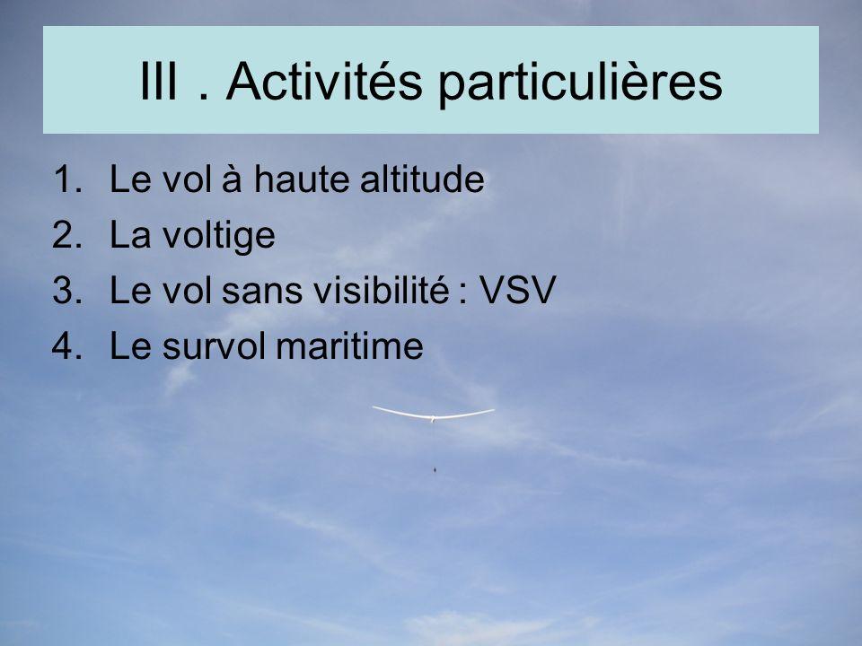 III. Activités particulières 1.Le vol à haute altitude 2.La voltige 3.Le vol sans visibilité : VSV 4.Le survol maritime