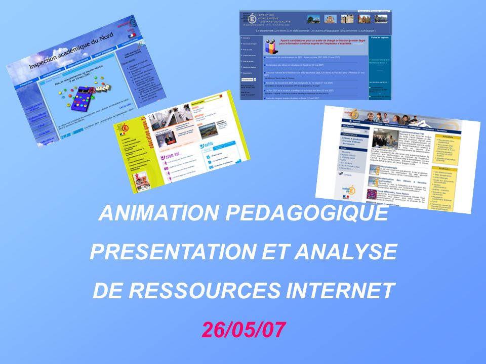 ANIMATION PEDAGOGIQUE PRESENTATION ET ANALYSE DE RESSOURCES INTERNET 26/05/07